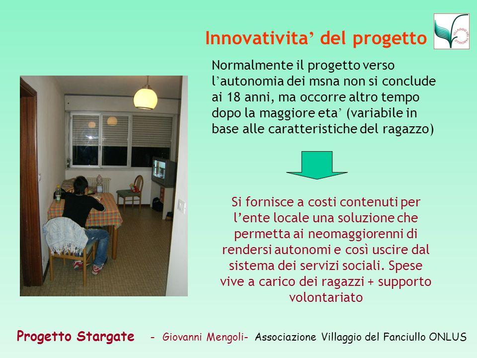 Progetto Stargate – Giovanni Mengoli- Associazione Villaggio del Fanciullo ONLUS Innovativita del progetto Normalmente il progetto verso l autonomia d