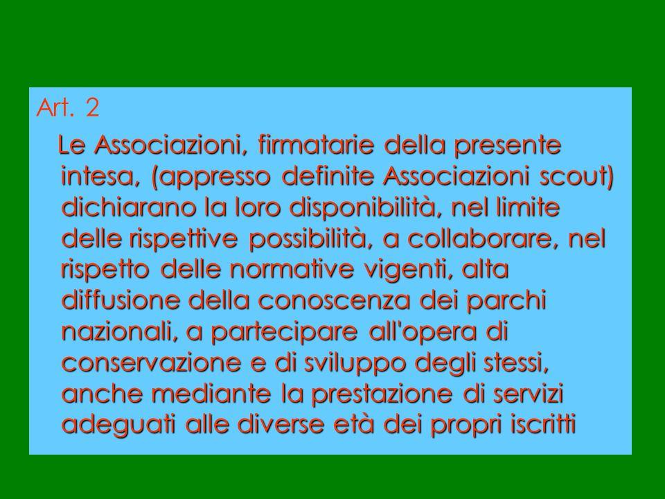 Art. 2 Le Associazioni, firmatarie della presente intesa, (appresso definite Associazioni scout) dichiarano la loro disponibilità, nel limite delle ri