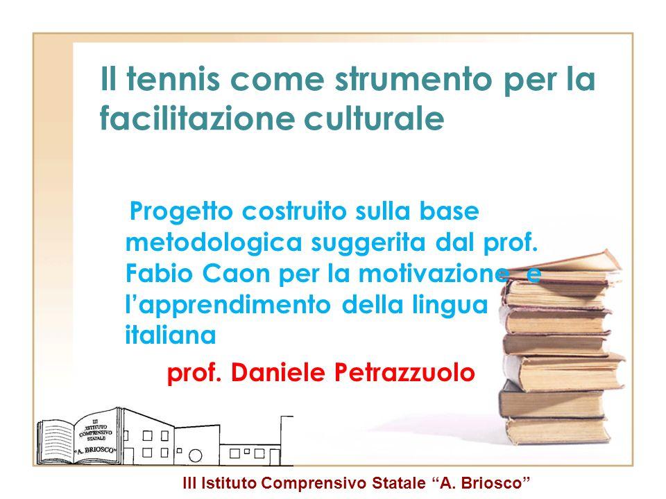 III Istituto Comprensivo Statale A. Briosco Il tennis come strumento per la facilitazione culturale Progetto costruito sulla base metodologica suggeri