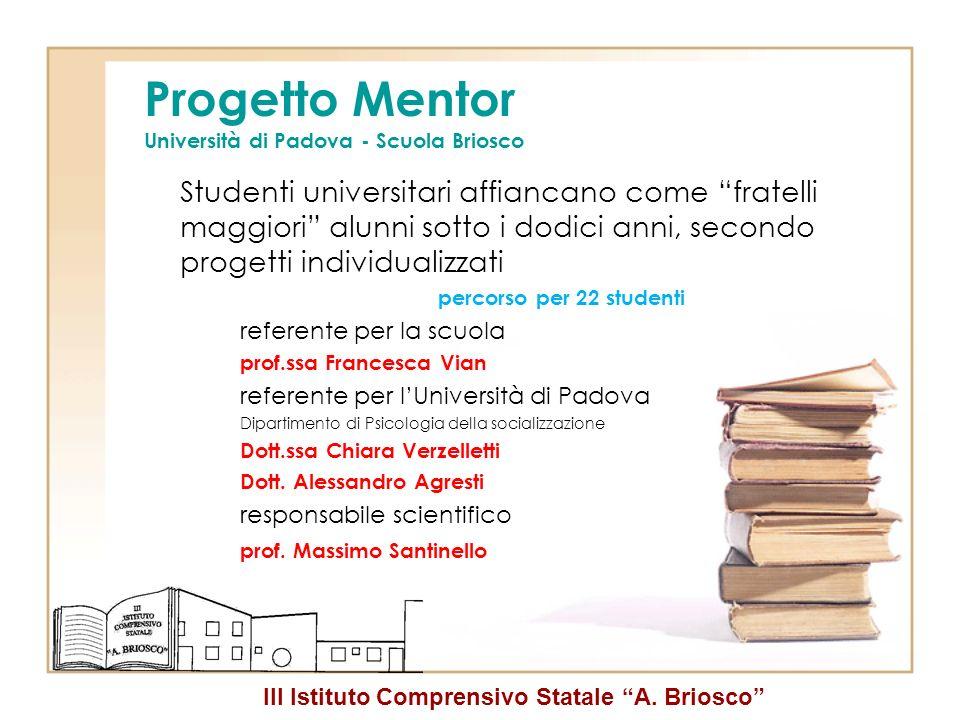 III Istituto Comprensivo Statale A. Briosco Progetto Mentor Università di Padova - Scuola Briosco Studenti universitari affiancano come fratelli maggi