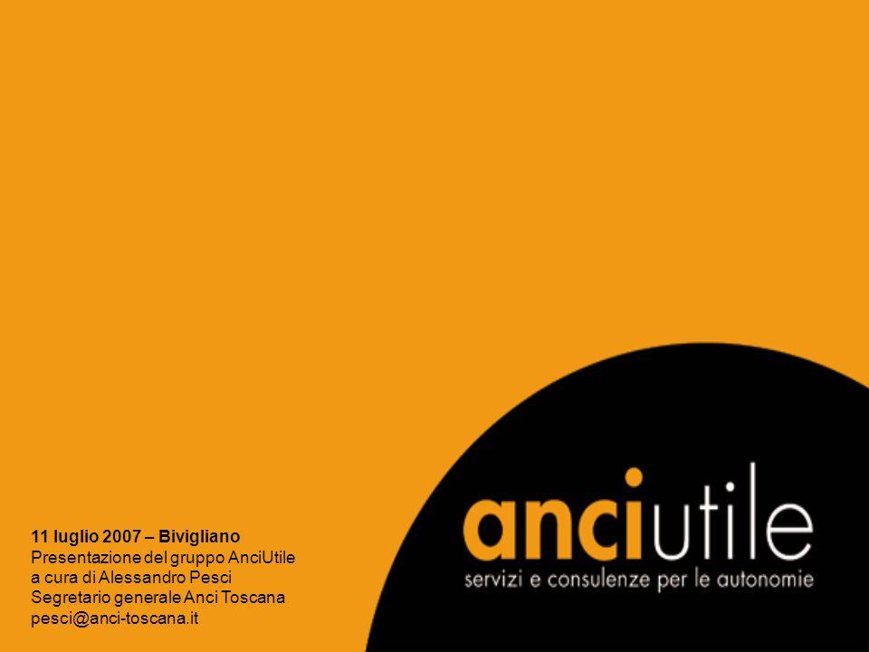 11 luglio 2007 – Bivigliano Presentazione del gruppo AnciUtile a cura di Alessandro Pesci Segretario generale Anci Toscana pesci@anci-toscana.it