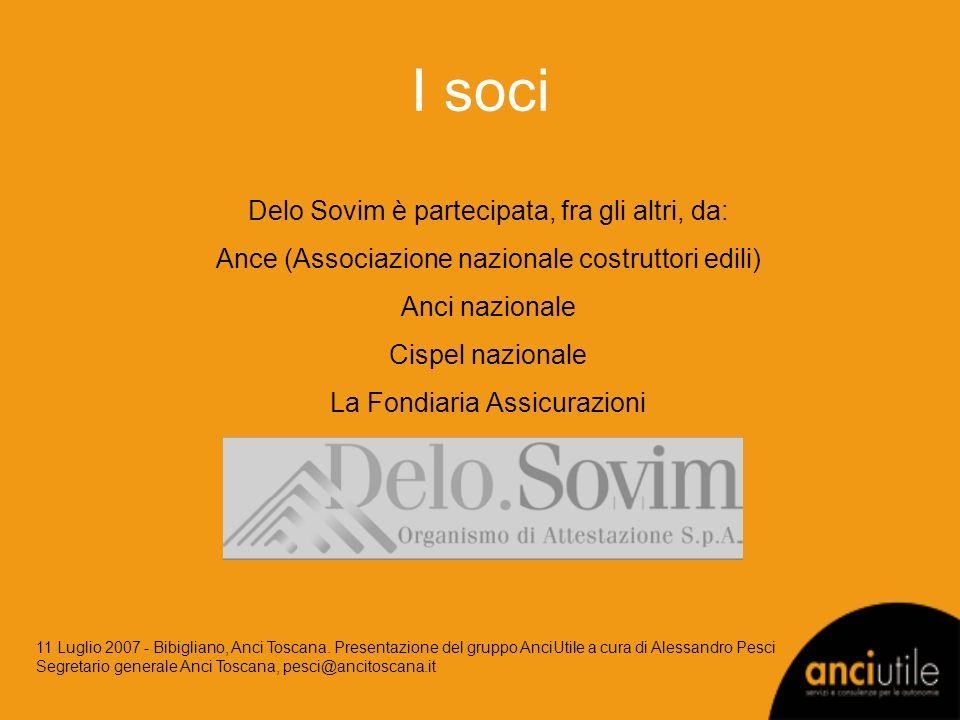 I soci Delo Sovim è partecipata, fra gli altri, da: Ance (Associazione nazionale costruttori edili) Anci nazionale Cispel nazionale La Fondiaria Assicurazioni 11 Luglio 2007 - Bibigliano, Anci Toscana.