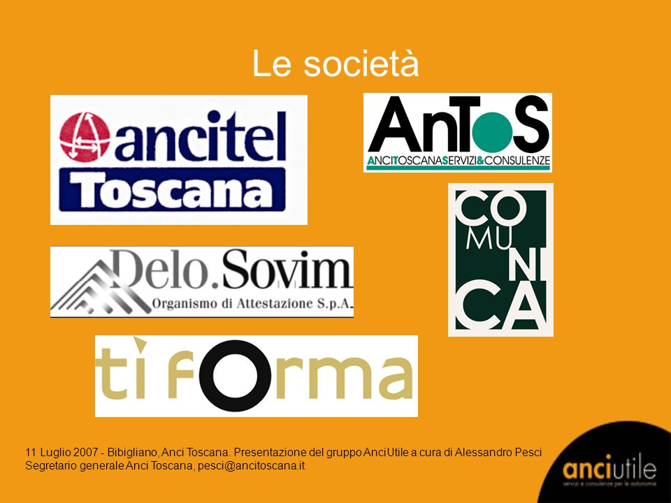Le società 11 Luglio 2007 - Bibigliano, Anci Toscana. Presentazione del gruppo AnciUtile a cura di Alessandro Pesci Segretario generale Anci Toscana,