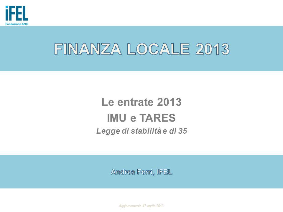 Le entrate 2013 IMU e TARES Legge di stabilità e dl 35 Aggiornamento 17 aprile 2013