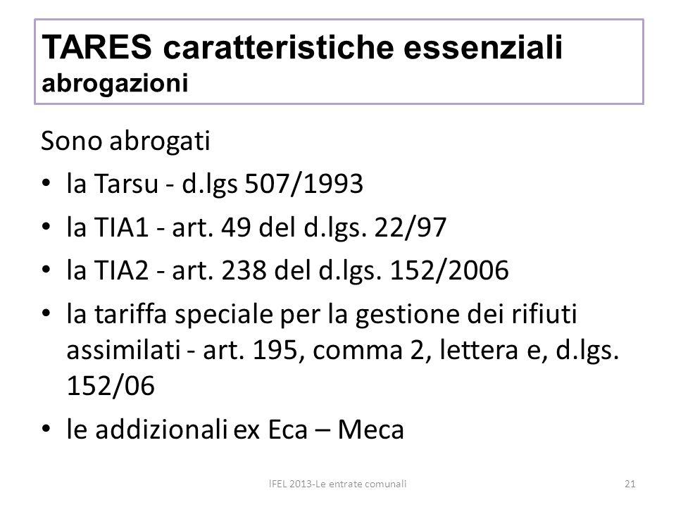 Sono abrogati la Tarsu - d.lgs 507/1993 la TIA1 - art. 49 del d.lgs. 22/97 la TIA2 - art. 238 del d.lgs. 152/2006 la tariffa speciale per la gestione