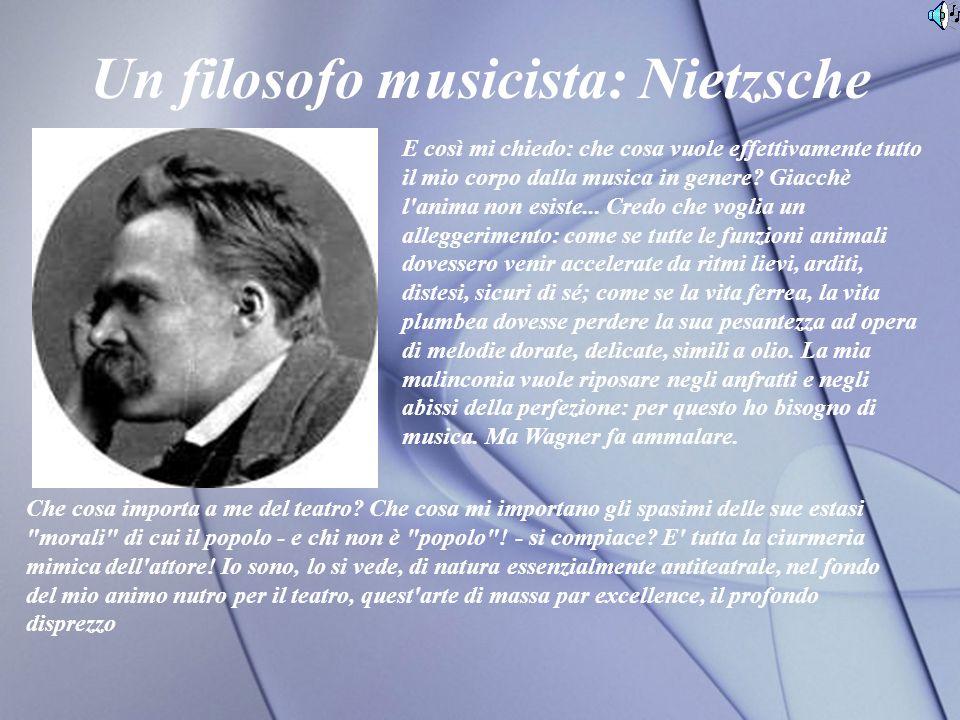 Un filosofo musicista: Nietzsche E così mi chiedo: che cosa vuole effettivamente tutto il mio corpo dalla musica in genere.
