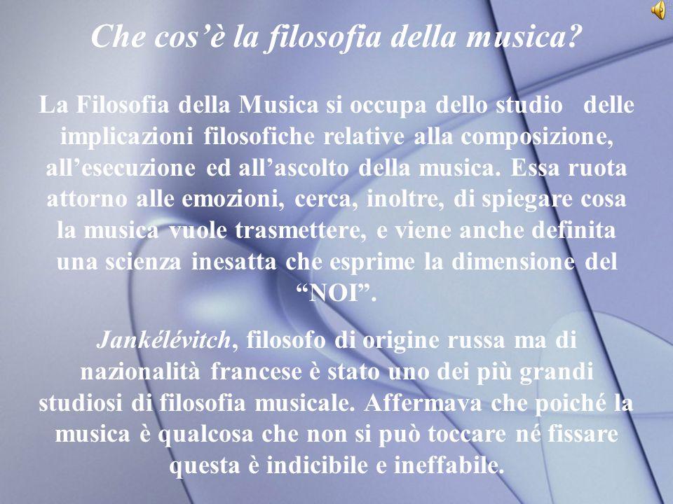 Filosofia e musica La musica è legata alla nascita della filosofia in quanto entrambe si pongono le stesse domande: Es.
