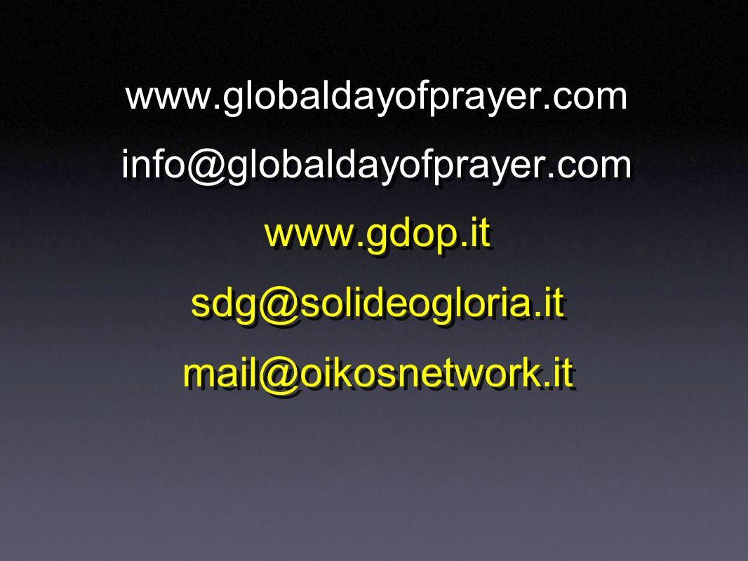 www.globaldayofprayer.com info@globaldayofprayer.com www.gdop.it sdg@solideogloria.it mail@oikosnetwork.it www.globaldayofprayer.com info@globaldayofprayer.com www.gdop.it sdg@solideogloria.it mail@oikosnetwork.it