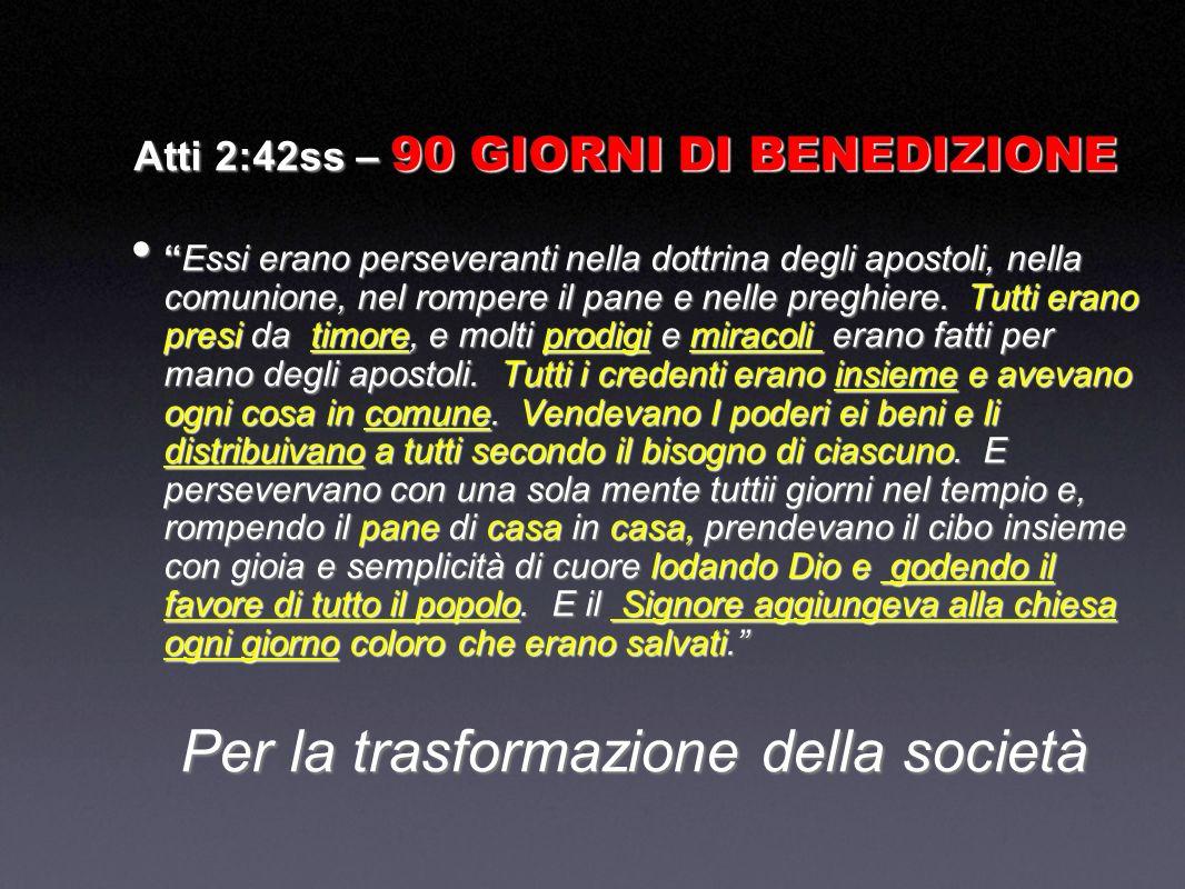 Atti 2:42ss – 90 GIORNI DI BENEDIZIONE Essi erano perseveranti nella dottrina degli apostoli, nella comunione, nel rompere il pane e nelle preghiere.