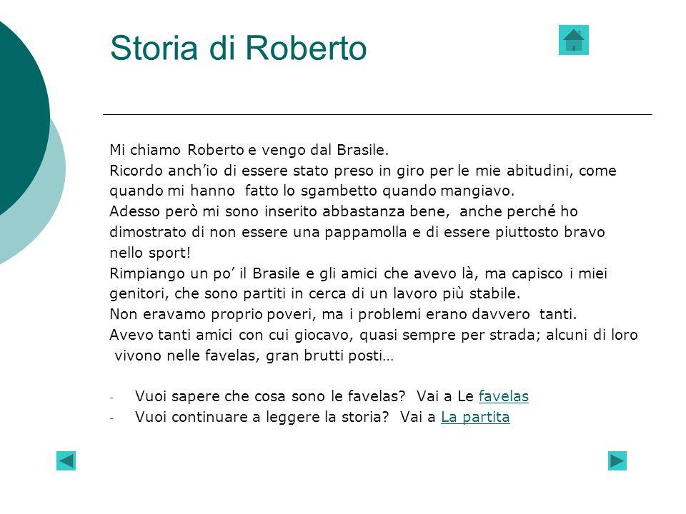 Storia di Roberto Mi chiamo Roberto e vengo dal Brasile. Ricordo anchio di essere stato preso in giro per le mie abitudini, come quando mi hanno fatto