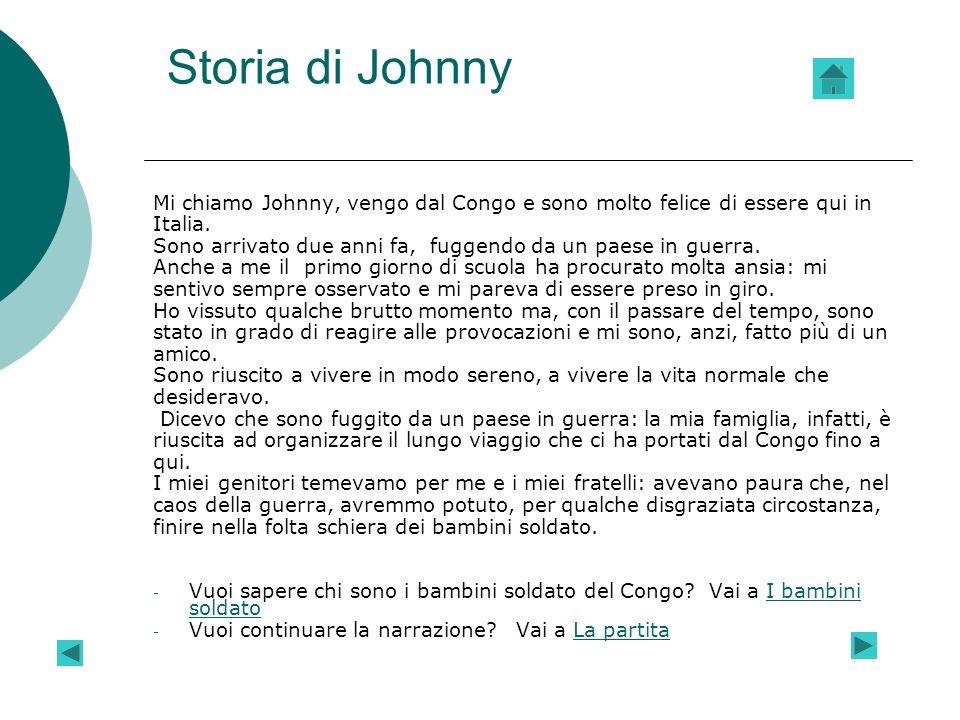 Storia di Johnny Mi chiamo Johnny, vengo dal Congo e sono molto felice di essere qui in Italia. Sono arrivato due anni fa, fuggendo da un paese in gue