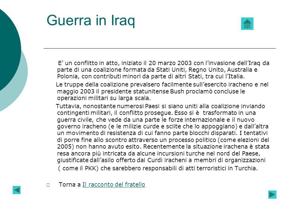 Guerra in Iraq E un conflitto in atto, iniziato il 20 marzo 2003 con linvasione dellIraq da parte di una coalizione formata da Stati Uniti, Regno Unito, Australia e Polonia, con contributi minori da parte di altri Stati, tra cui lItalia.