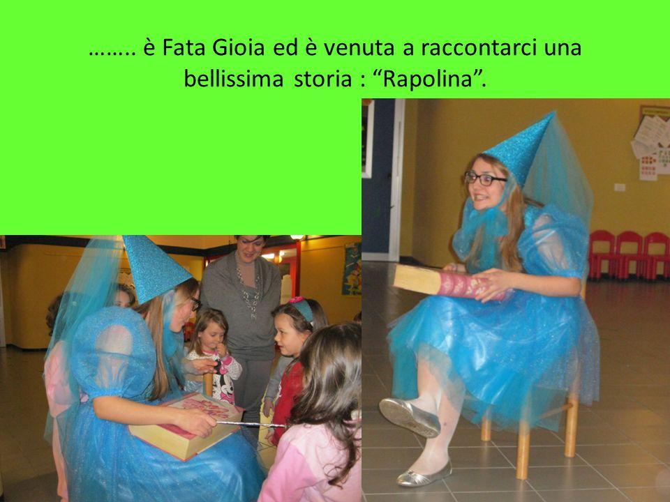 …….. è Fata Gioia ed è venuta a raccontarci una bellissima storia : Rapolina.