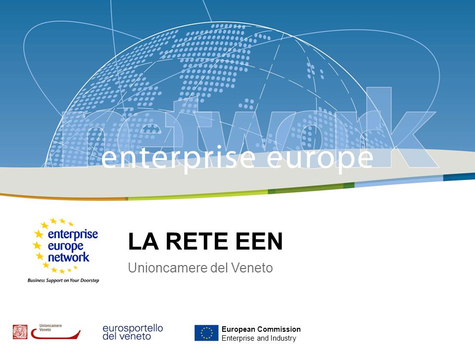 1 LA RETE EEN Unioncamere del Veneto European Commission Enterprise and Industry