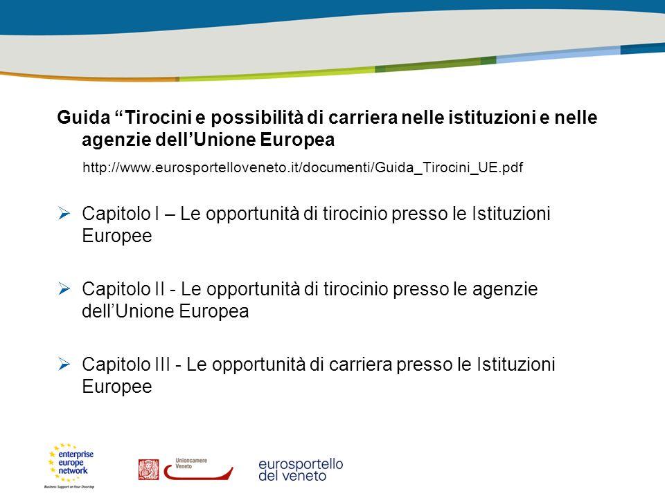 Guida Tirocini e possibilità di carriera nelle istituzioni e nelle agenzie dellUnione Europea http://www.eurosportelloveneto.it/documenti/Guida_Tiroci