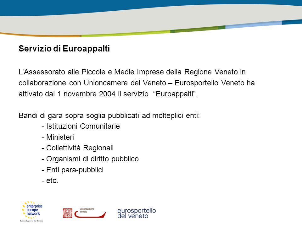 Servizio di Euroappalti LAssessorato alle Piccole e Medie Imprese della Regione Veneto in collaborazione con Unioncamere del Veneto – Eurosportello Veneto ha attivato dal 1 novembre 2004 il servizio Euroappalti.