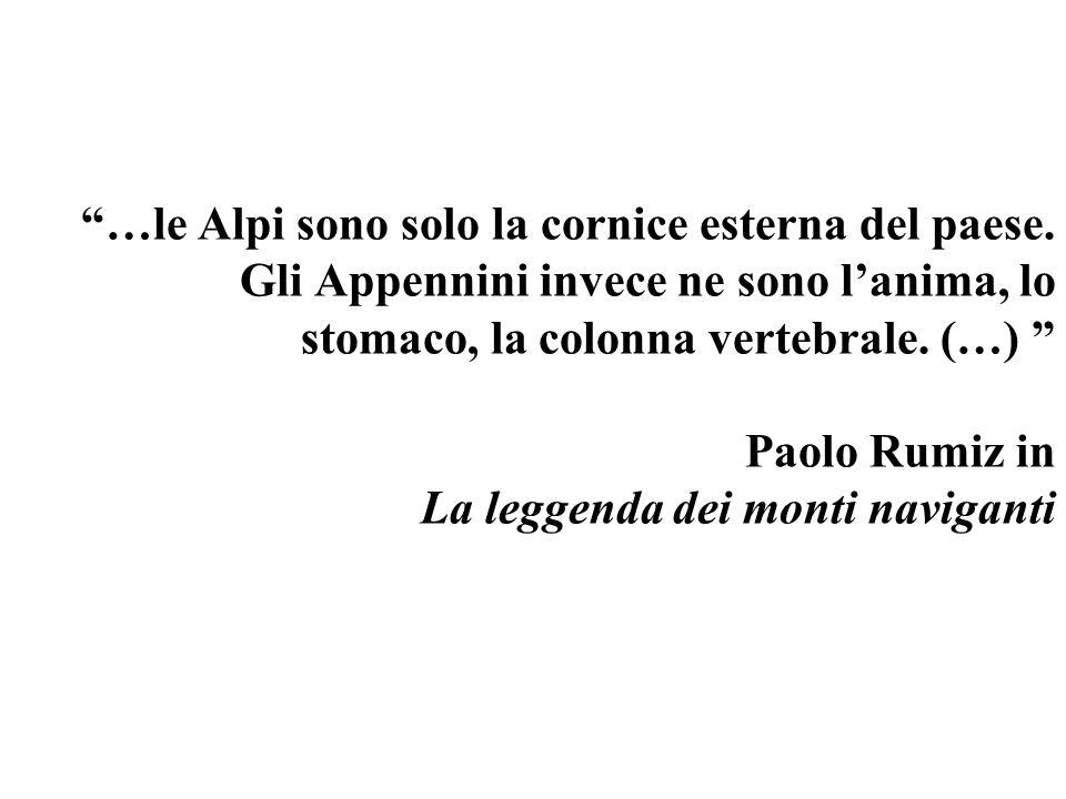 …le Alpi sono solo la cornice esterna del paese. Gli Appennini invece ne sono lanima, lo stomaco, la colonna vertebrale. (…) Paolo Rumiz in La leggend