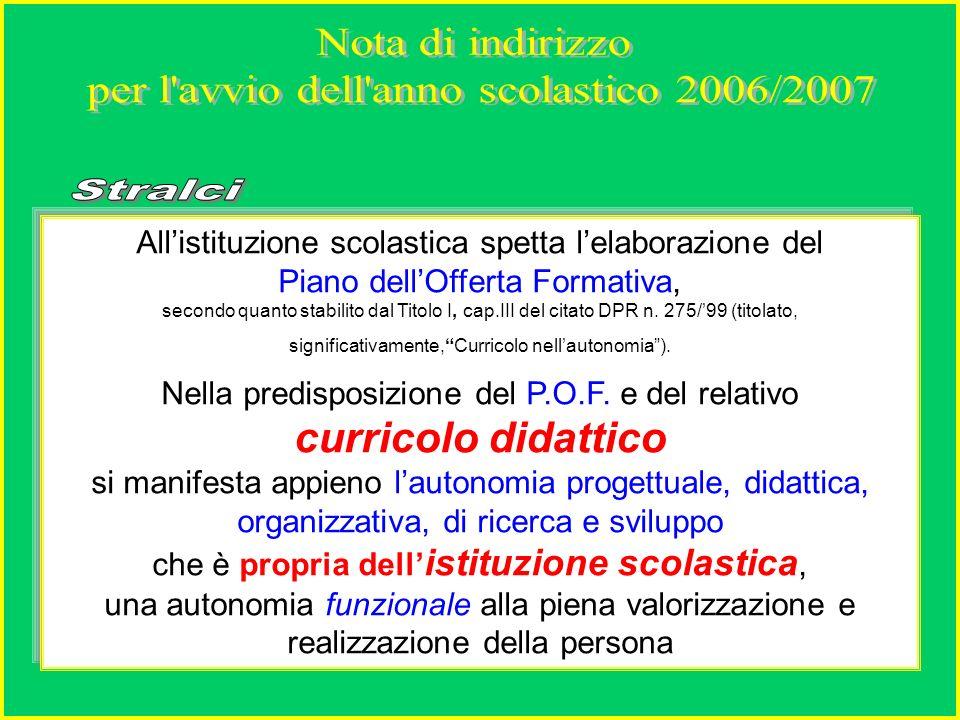 Allistituzione scolastica spetta lelaborazione del Piano dellOfferta Formativa, secondo quanto stabilito dal Titolo I, cap.III del citato DPR n.