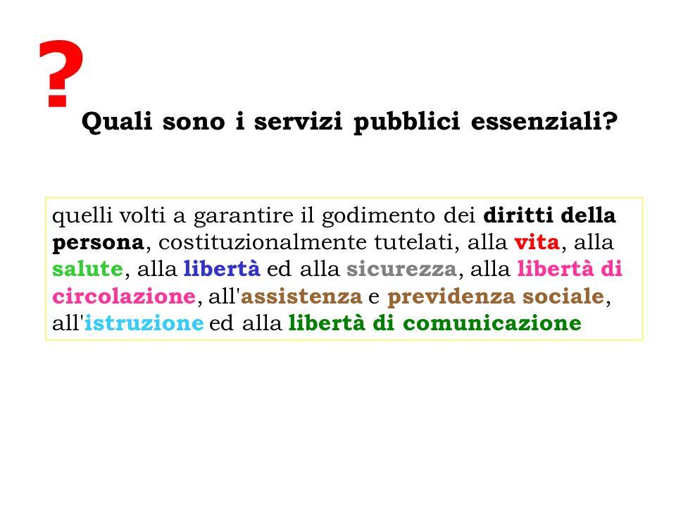 ? Quali sono i servizi pubblici essenziali? quelli volti a garantire il godimento dei diritti della persona, costituzionalmente tutelati, alla vita, a