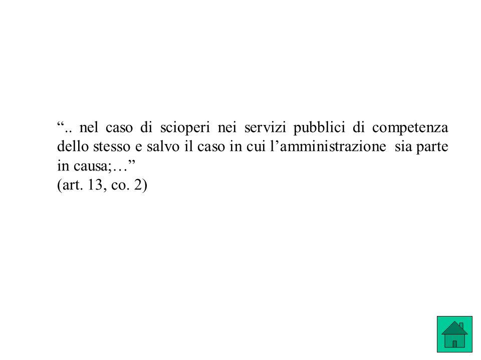 .. nel caso di scioperi nei servizi pubblici di competenza dello stesso e salvo il caso in cui lamministrazione sia parte in causa;… (art. 13, co. 2)