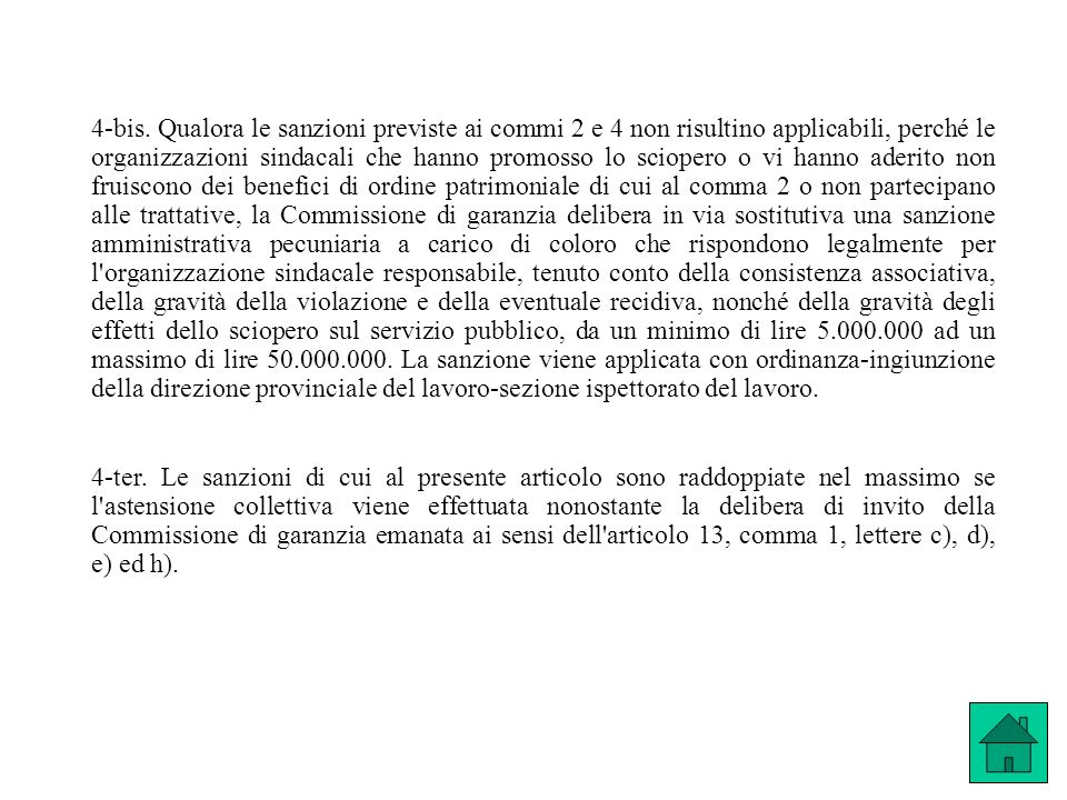 4-bis. Qualora le sanzioni previste ai commi 2 e 4 non risultino applicabili, perché le organizzazioni sindacali che hanno promosso lo sciopero o vi h