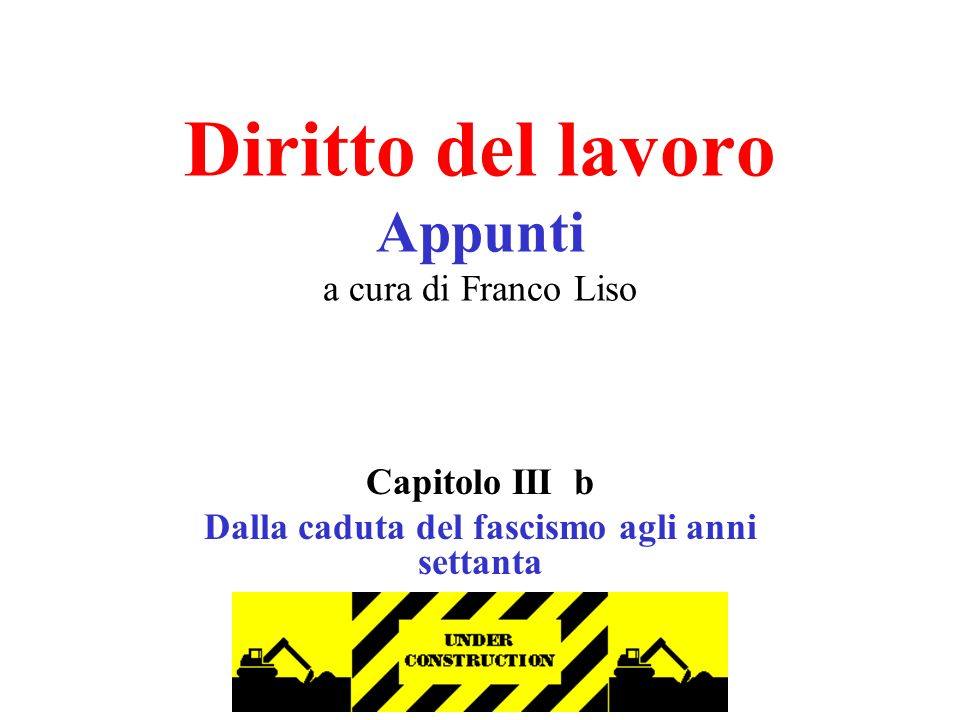 f.liso Diritto del lavoro Appunti a cura di Franco Liso Capitolo III b Dalla caduta del fascismo agli anni settanta