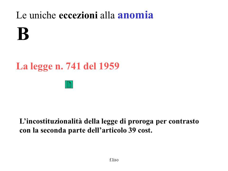 f.liso La legge n. 741 del 1959 Le uniche eccezioni alla anomia B Lincostituzionalità della legge di proroga per contrasto con la seconda parte dellar