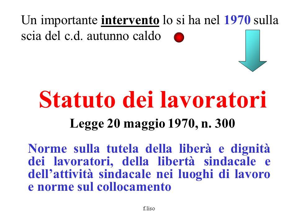 f.liso Un importante intervento lo si ha nel 1970 sulla scia del c.d. autunno caldo Statuto dei lavoratori Legge 20 maggio 1970, n. 300 Norme sulla tu
