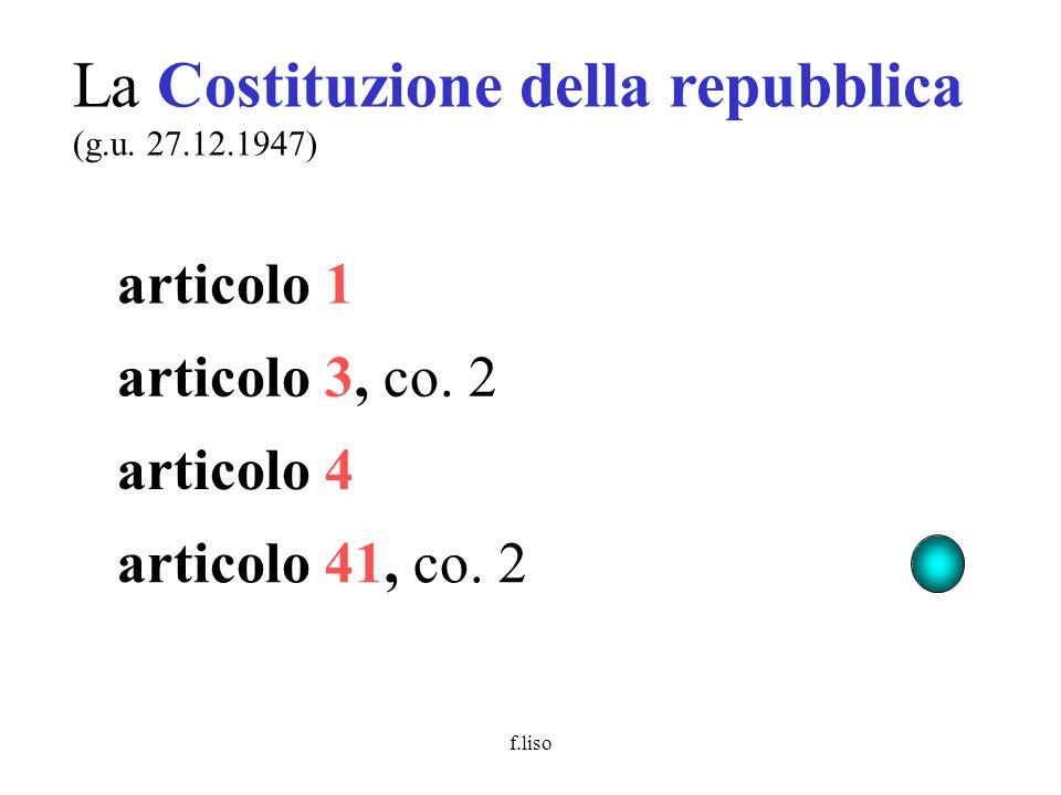 f.liso La Costituzione della repubblica (g.u. 27.12.1947) articolo 1 articolo 3, co. 2 articolo 41, co. 2 articolo 4