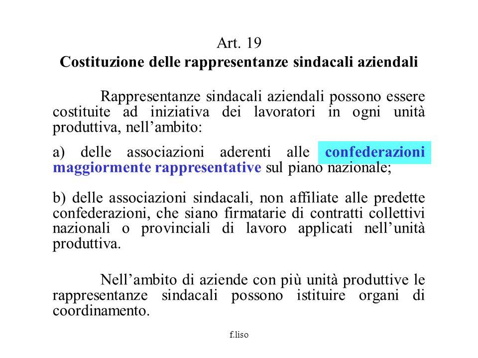 f.liso Art. 19 Costituzione delle rappresentanze sindacali aziendali Rappresentanze sindacali aziendali possono essere costituite ad iniziativa dei la