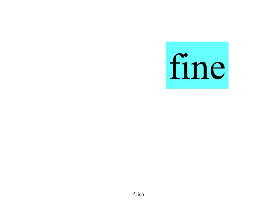f.liso fine