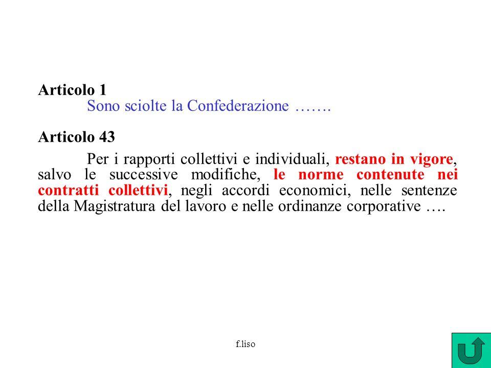 Articolo 1 Sono sciolte la Confederazione ……. Articolo 43 Per i rapporti collettivi e individuali, restano in vigore, salvo le successive modifiche, l