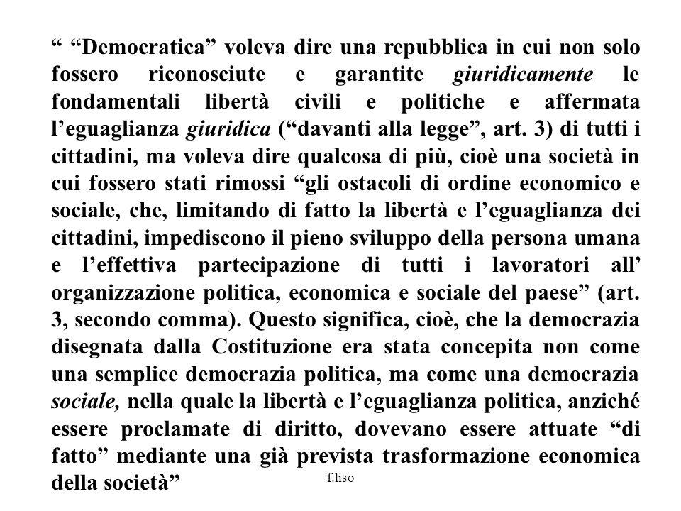 f.liso Democratica voleva dire una repubblica in cui non solo fossero riconosciute e garantite giuridicamente le fondamentali libertà civili e politic