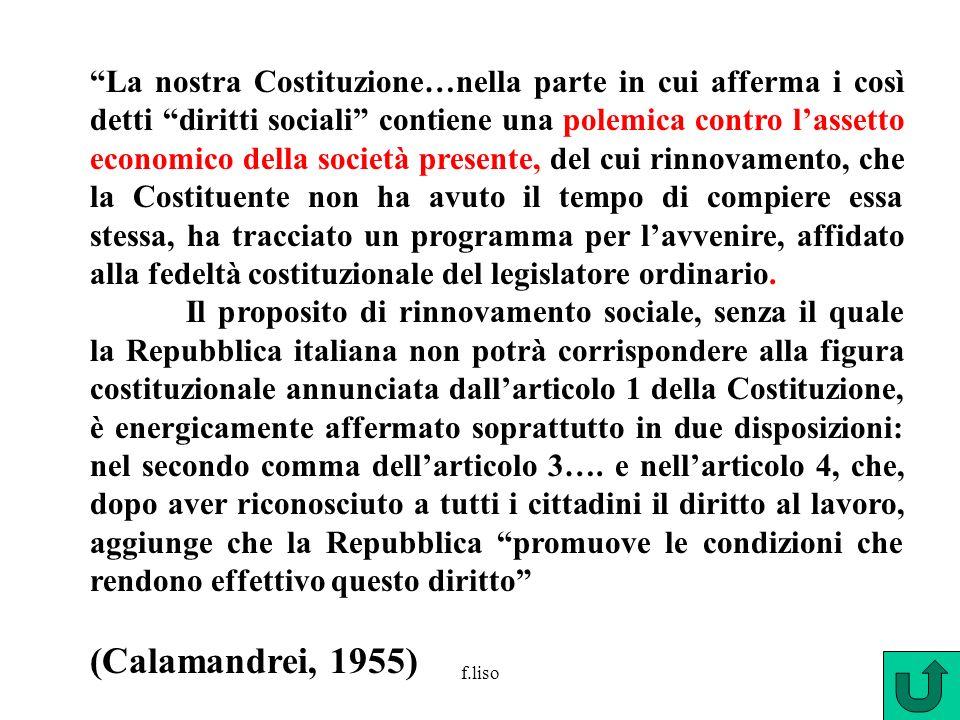 f.liso La nostra Costituzione…nella parte in cui afferma i così detti diritti sociali contiene una polemica contro lassetto economico della società pr