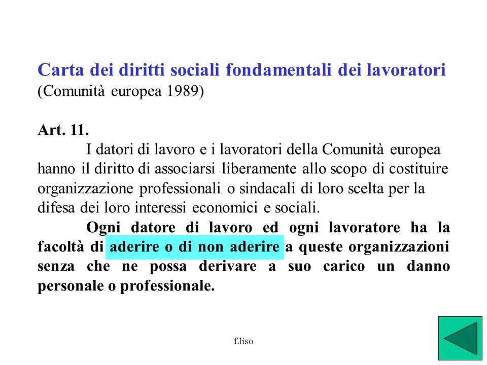 f.liso Carta dei diritti sociali fondamentali dei lavoratori (Comunità europea 1989) Art. 11. I datori di lavoro e i lavoratori della Comunità europea