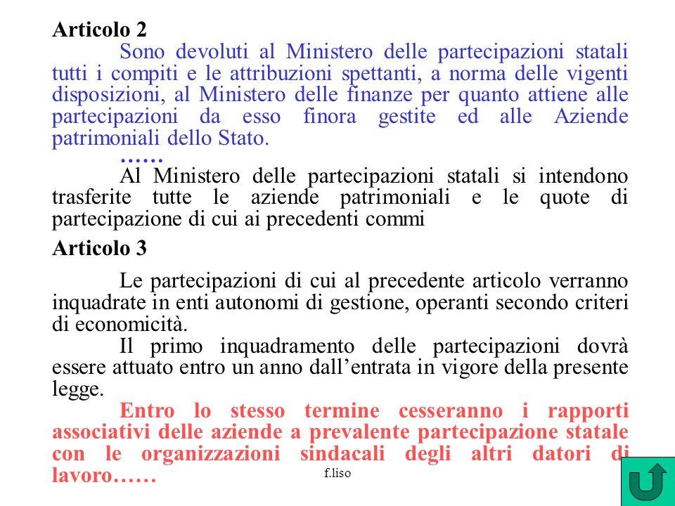 f.liso Articolo 2 Sono devoluti al Ministero delle partecipazioni statali tutti i compiti e le attribuzioni spettanti, a norma delle vigenti disposizi