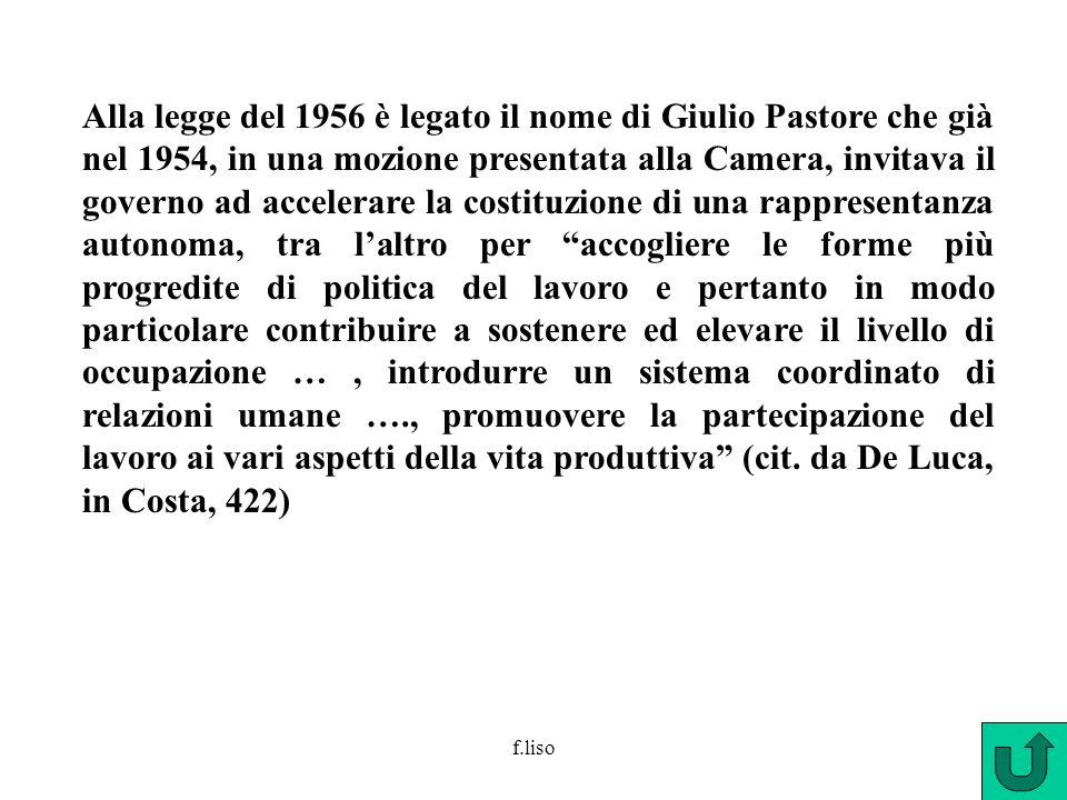 f.liso Alla legge del 1956 è legato il nome di Giulio Pastore che già nel 1954, in una mozione presentata alla Camera, invitava il governo ad accelera