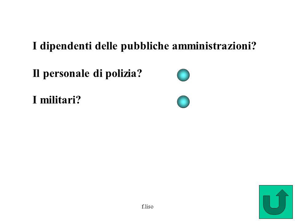 f.liso I dipendenti delle pubbliche amministrazioni? Il personale di polizia? I militari?