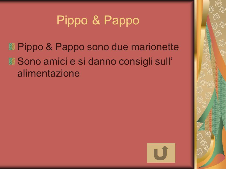 Pippo & Pappo Pippo & Pappo sono due marionette Sono amici e si danno consigli sull alimentazione