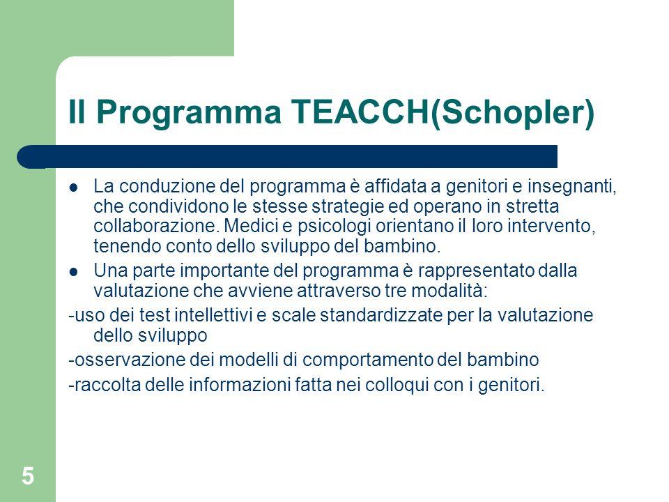 5 Il Programma TEACCH(Schopler) La conduzione del programma è affidata a genitori e insegnanti, che condividono le stesse strategie ed operano in stre