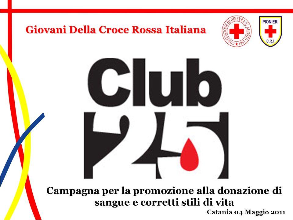 Campagna per la promozione alla donazione di sangue e corretti stili di vita Catania 04 Maggio 2011 Giovani Della Croce Rossa Italiana