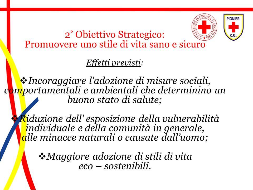 2° Obiettivo Strategico: Promuovere uno stile di vita sano e sicuro Effetti previsti: Incoraggiare ladozione di misure sociali, comportamentali e ambi