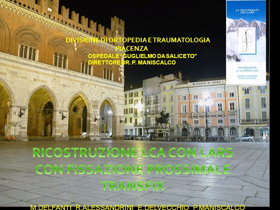 DIVISIONE DI ORTOPEDIA E TRAUMATOLOGIA PIACENZA OSPEDALE GUGLIELMO DA SALICETO DIRETTORE DR. P. MANISCALCO M.DELFANTI R.ALESSANDRINI E.DELVECCHIO P.MA