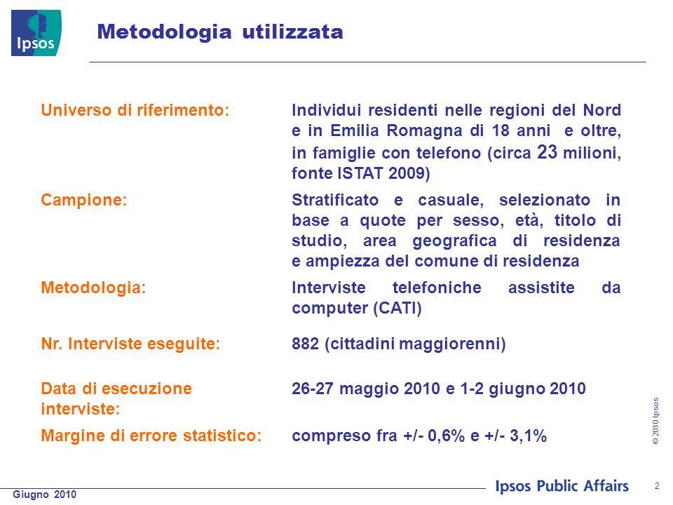© 2010 Ipsos 2 Metodologia utilizzata Universo di riferimento:Individui residenti nelle regioni del Nord e in Emilia Romagna di 18 anni e oltre, in fa