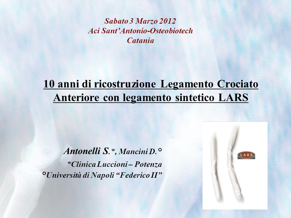 10 anni di ricostruzione Legamento Crociato Anteriore con legamento sintetico LARS Antonelli S.*, Mancini D.° *Clinica Luccioni – Potenza °Università