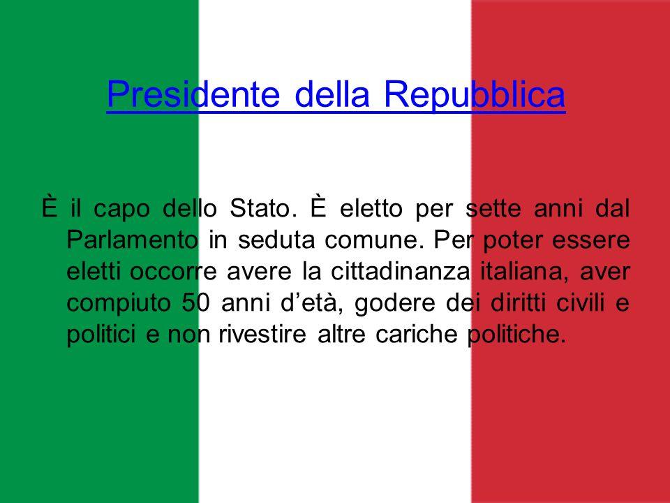 Presidente della Repubblica È il capo dello Stato. È eletto per sette anni dal Parlamento in seduta comune. Per poter essere eletti occorre avere la c