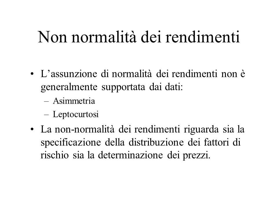 Non normalità dei rendimenti Lassunzione di normalità dei rendimenti non è generalmente supportata dai dati: –Asimmetria –Leptocurtosi La non-normalit
