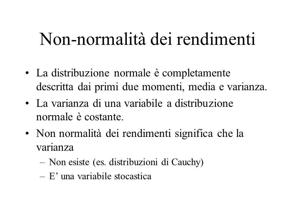 Non-normalità dei rendimenti La distribuzione normale è completamente descritta dai primi due momenti, media e varianza. La varianza di una variabile