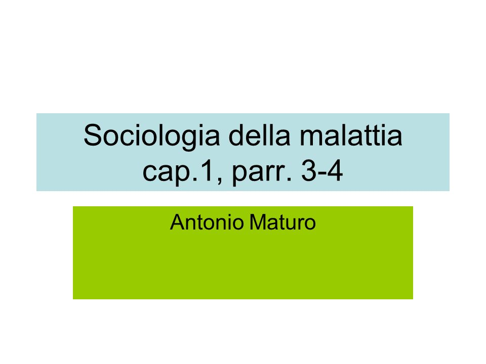 Sociologia della malattia cap.1, parr. 3-4 Antonio Maturo