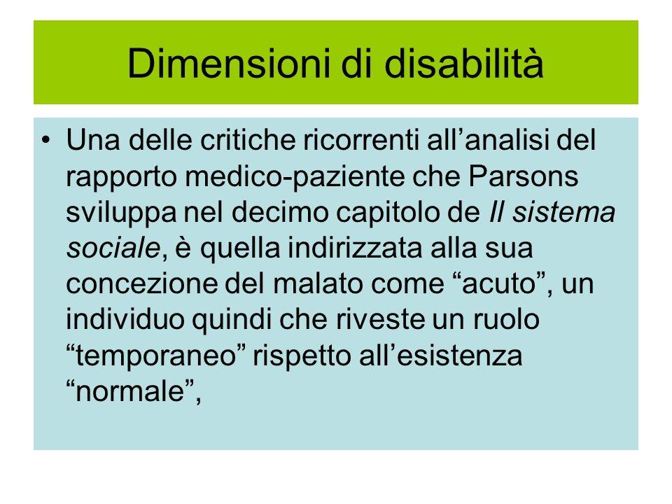 Dimensioni di disabilità Una delle critiche ricorrenti allanalisi del rapporto medico-paziente che Parsons sviluppa nel decimo capitolo de Il sistema